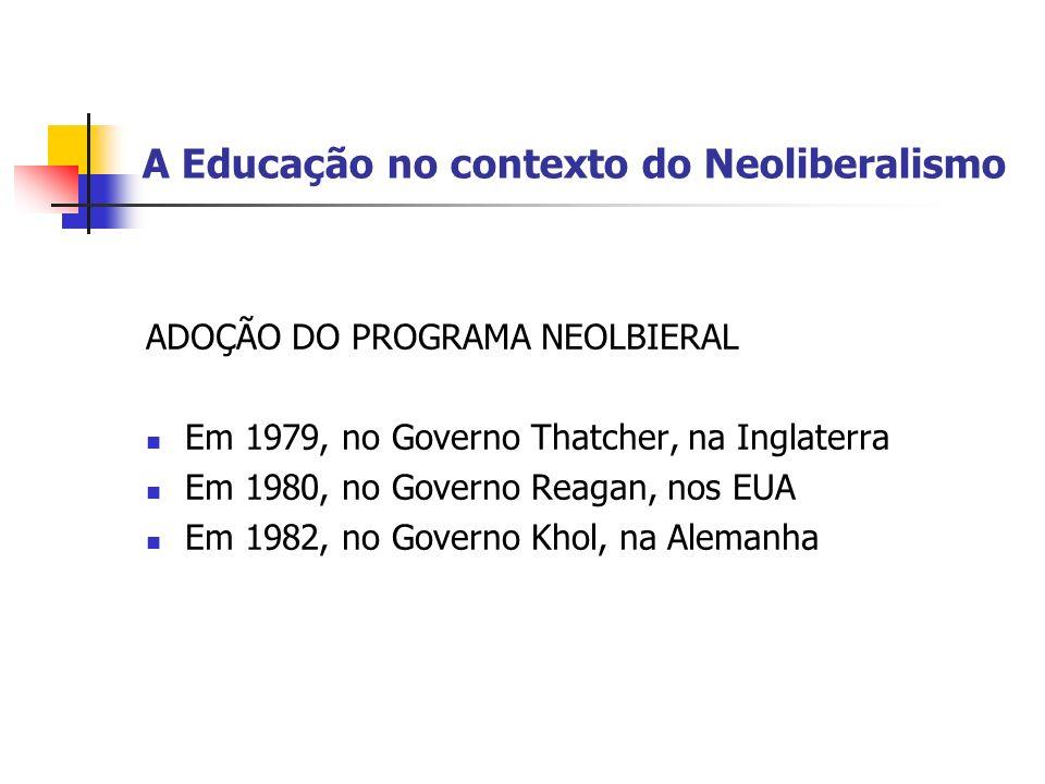A Educação no contexto do Neoliberalismo ADOÇÃO DO PROGRAMA NEOLBIERAL Em 1979, no Governo Thatcher, na Inglaterra Em 1980, no Governo Reagan, nos EUA