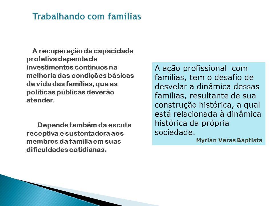A recuperação da capacidade protetiva depende de investimentos contínuos na melhoria das condições básicas de vida das famílias, que as políticas públ