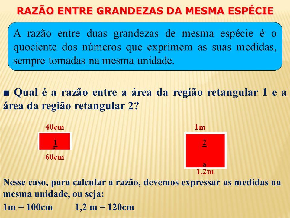 RAZÃO ENTRE GRANDEZAS DA MESMA ESPÉCIE Qual é a razão entre a área da região retangular 1 e a área da região retangular 2.