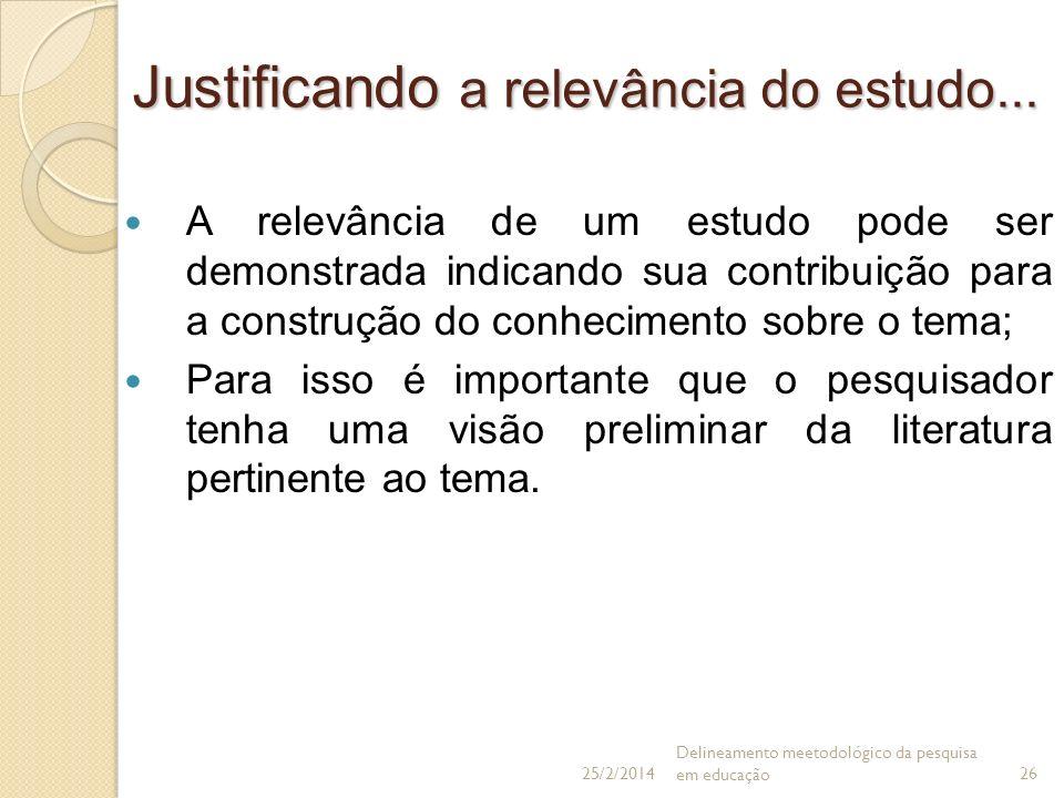 Justificando a relevância do estudo... A relevância de um estudo pode ser demonstrada indicando sua contribuição para a construção do conhecimento sob