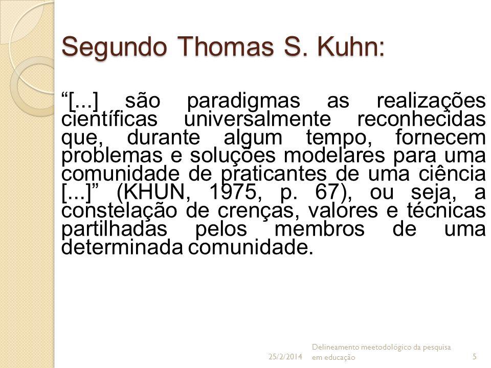 Segundo Thomas S. Kuhn: [...] são paradigmas as realizações científicas universalmente reconhecidas que, durante algum tempo, fornecem problemas e sol