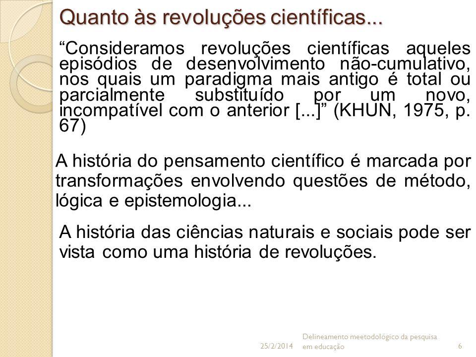 Quanto às revoluções científicas... Consideramos revoluções científicas aqueles episódios de desenvolvimento não-cumulativo, nos quais um paradigma ma
