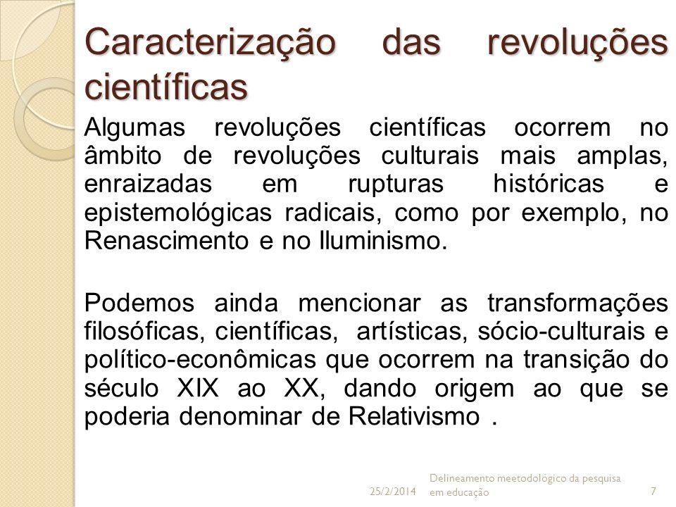 Caracterização das revoluções científicas Algumas revoluções científicas ocorrem no âmbito de revoluções culturais mais amplas, enraizadas em rupturas