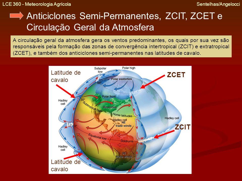 LCE 360 - Meteorologia Agrícola Sentelhas/Angelocci Anticiclones Semi-Permanentes Na ZCIT os ventos alíseos de SE (HS) e de NE (HN) se encontram formando áreas de baixa pressão (L), que mostram a posição do Equador Térmico, o que favorece a formação de nuvens e chuvas.