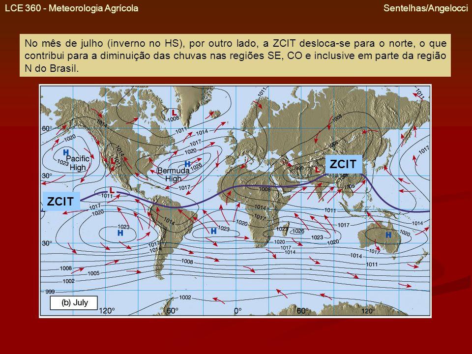 LCE 360 - Meteorologia Agrícola Sentelhas/Angelocci No mês de julho (inverno no HS), por outro lado, a ZCIT desloca-se para o norte, o que contribui p