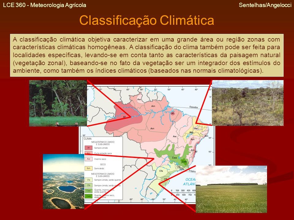 LCE 360 - Meteorologia Agrícola Sentelhas/Angelocci Classificação Climática de Köppen A classificação climática de Köppen define 5 grandes grupos: A – Megatérmico (tropical úmido) com temp.