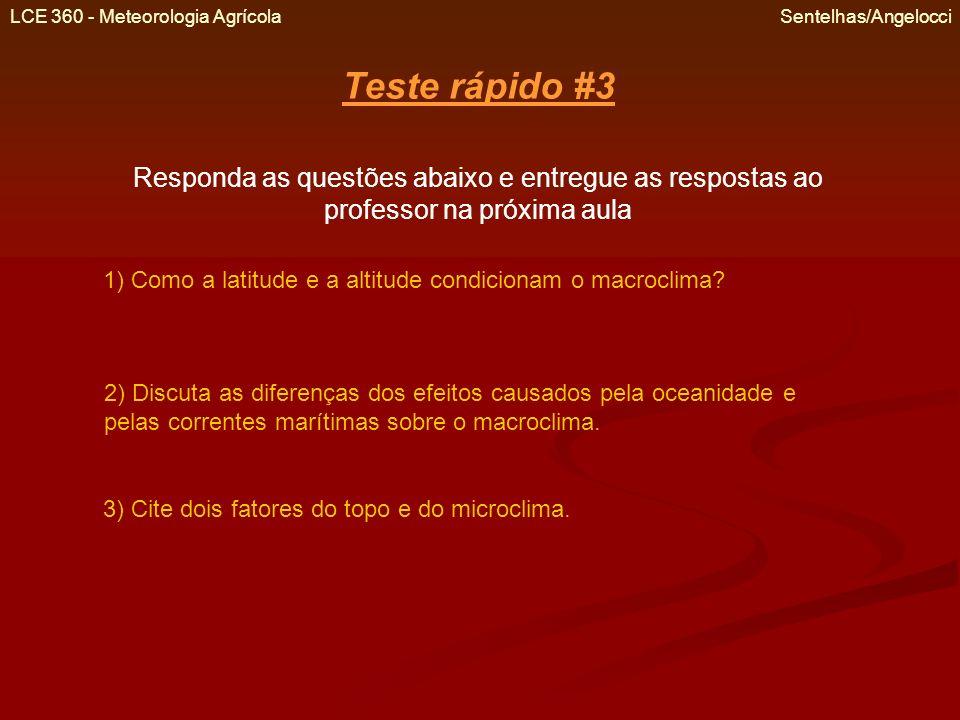 LCE 360 - Meteorologia Agrícola Sentelhas/Angelocci Teste rápido #3 Responda as questões abaixo e entregue as respostas ao professor na próxima aula 1