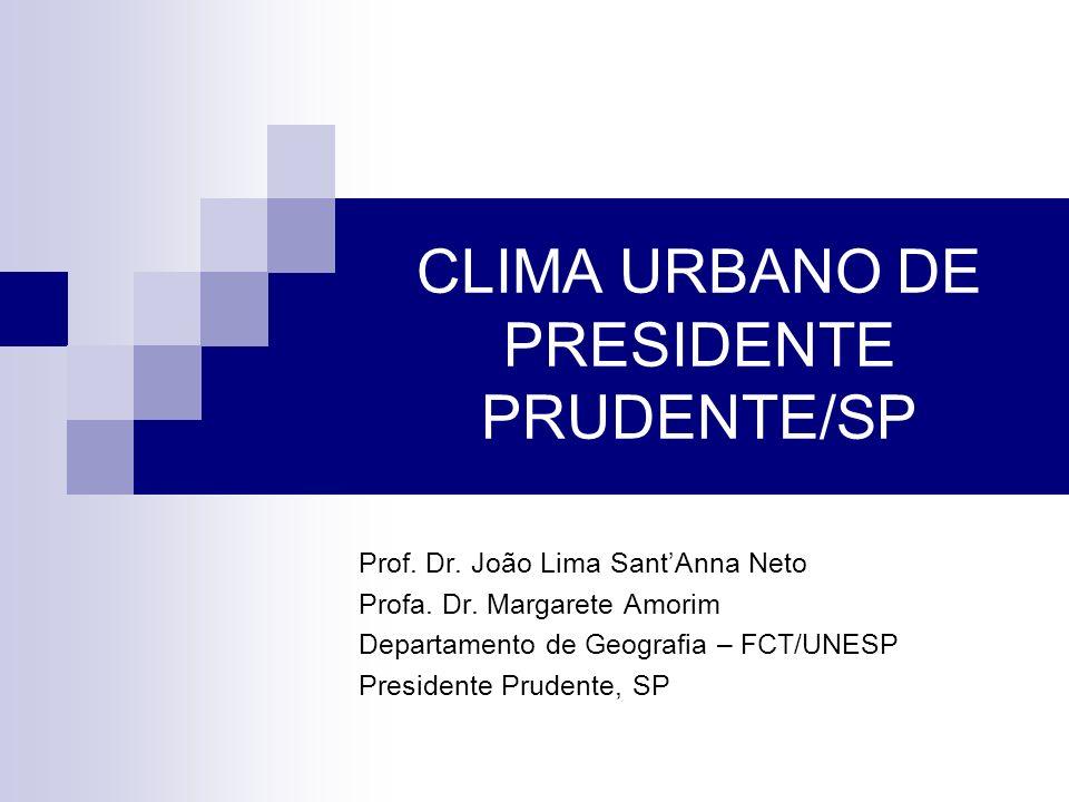 CLIMA URBANO DE PRESIDENTE PRUDENTE/SP Prof. Dr. João Lima SantAnna Neto Profa. Dr. Margarete Amorim Departamento de Geografia – FCT/UNESP Presidente