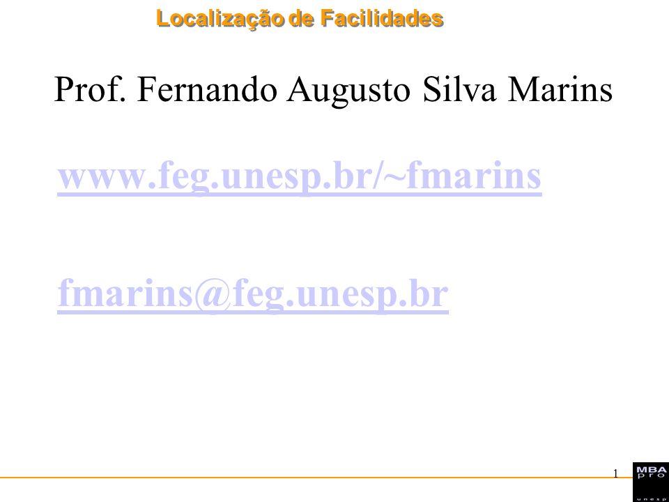 Localização de Facilidades 1 Prof. Fernando Augusto Silva Marins www.feg.unesp.br/~fmarins fmarins@feg.unesp.br