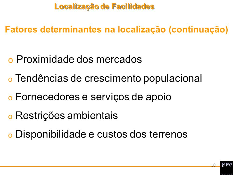 Localização de Facilidades 10 o Proximidade dos mercados o Tendências de crescimento populacional o Fornecedores e serviços de apoio o Restrições ambi
