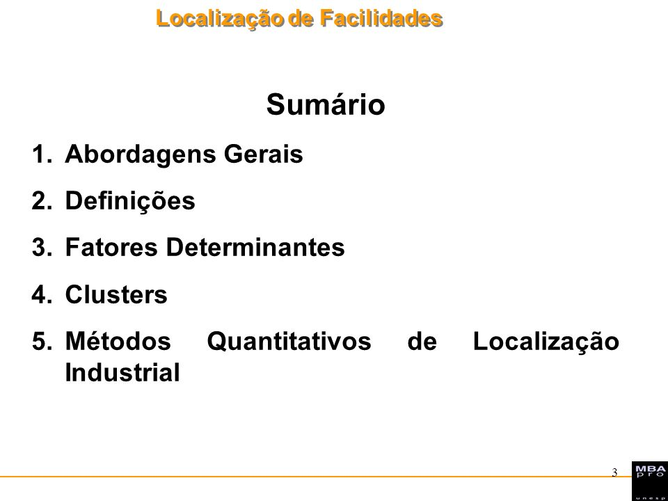 Localização de Facilidades 3 Sumário 1.Abordagens Gerais 2.Definições 3.Fatores Determinantes 4.Clusters 5.Métodos Quantitativos de Localização Indust