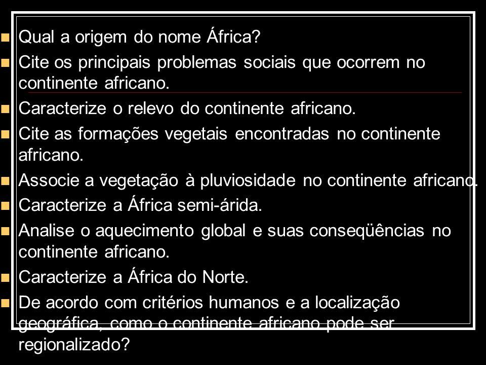 Qual a origem do nome África? Cite os principais problemas sociais que ocorrem no continente africano. Caracterize o relevo do continente africano. Ci