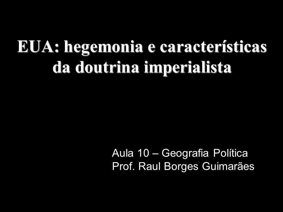 EUA: hegemonia e características da doutrina imperialista Aula 10 – Geografia Política Prof.