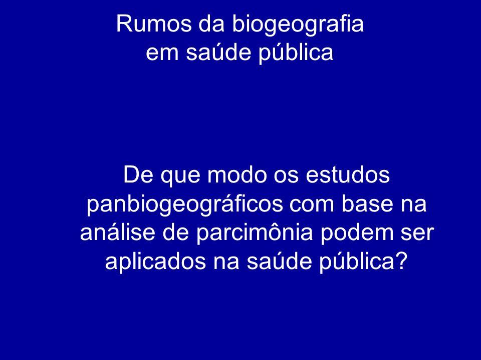 Rumos da biogeografia em saúde pública De que modo os estudos panbiogeográficos com base na análise de parcimônia podem ser aplicados na saúde pública