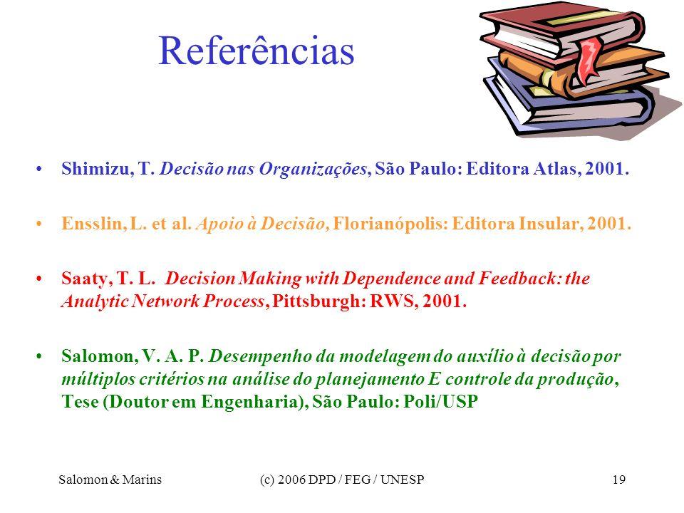 Salomon & Marins(c) 2006 DPD / FEG / UNESP19 Referências Shimizu, T. Decisão nas Organizações, São Paulo: Editora Atlas, 2001. Ensslin, L. et al. Apoi