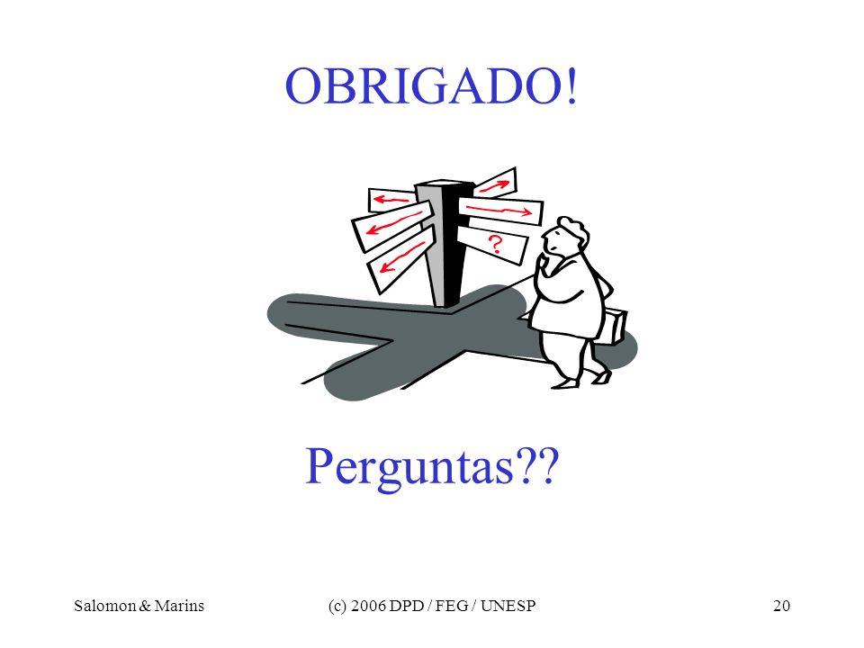 Salomon & Marins(c) 2006 DPD / FEG / UNESP20 OBRIGADO! Perguntas??