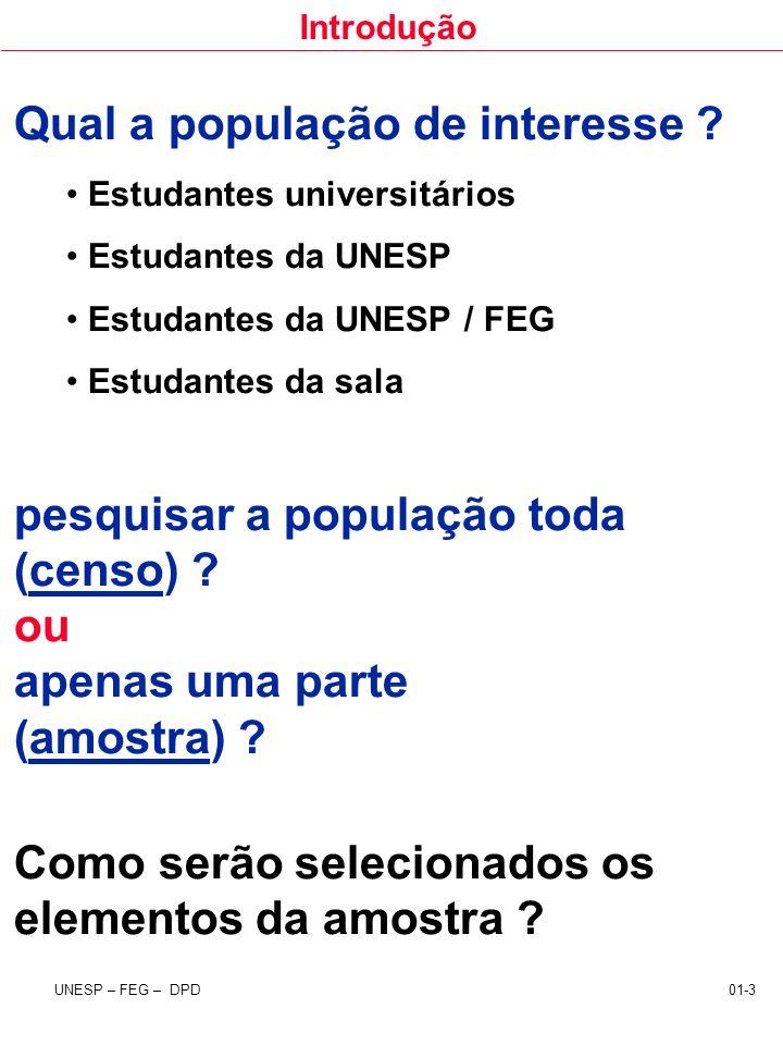 Introdução UNESP – FEG – DPD 01-3 Qual a população de interesse ? Estudantes universitários Estudantes da UNESP Estudantes da UNESP / FEG Estudantes d