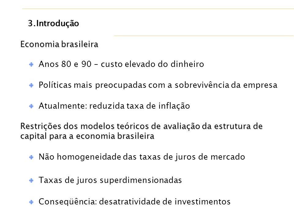 Economia brasileira Anos 80 e 90 – custo elevado do dinheiro Políticas mais preocupadas com a sobrevivência da empresa Restrições dos modelos teóricos