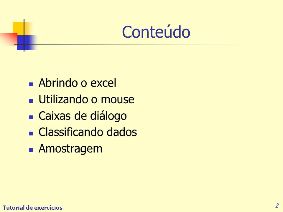 Tutorial de exercícios 2 Conteúdo Abrindo o excel Utilizando o mouse Caixas de diálogo Classificando dados Amostragem