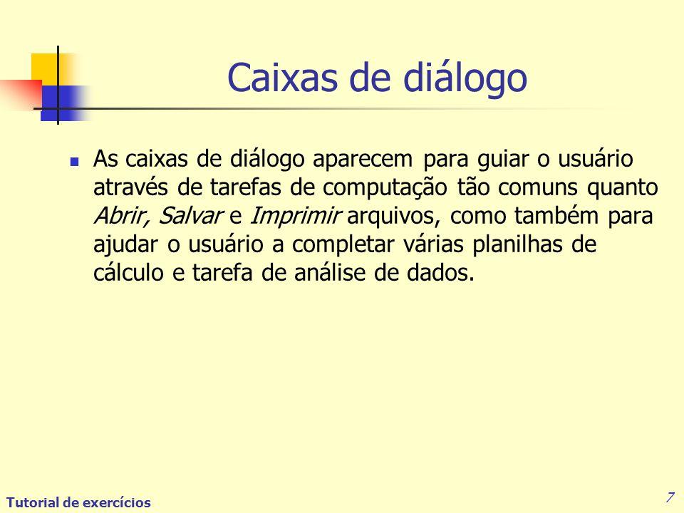 7 Caixas de diálogo As caixas de diálogo aparecem para guiar o usuário através de tarefas de computação tão comuns quanto Abrir, Salvar e Imprimir arquivos, como também para ajudar o usuário a completar várias planilhas de cálculo e tarefa de análise de dados.