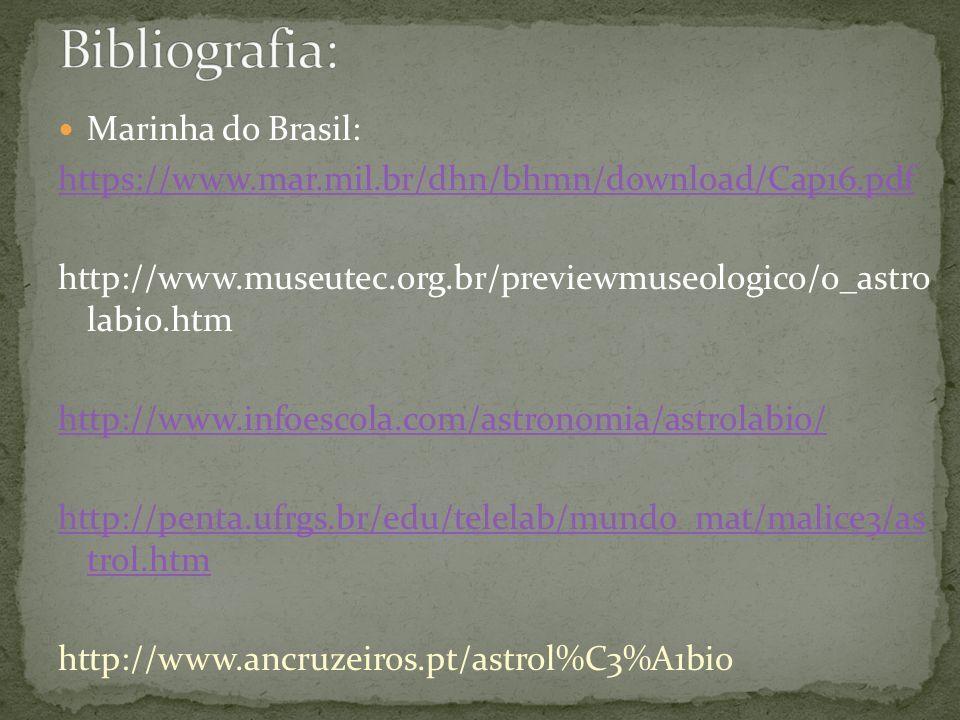Marinha do Brasil: https://www.mar.mil.br/dhn/bhmn/download/Cap16.pdf http://www.museutec.org.br/previewmuseologico/o_astro labio.htm http://www.infoe