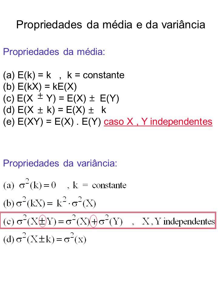 Propriedades da variância: Propriedades da média e da variância Propriedades da média: (a) E(k) = k, k = constante (b) E(kX) = kE(X) (c) E(X Y) = E(X)