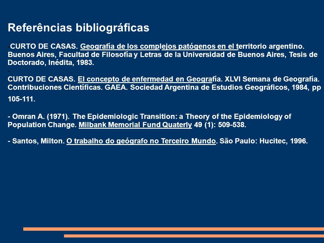 Referências bibliográficas -CURTO DE CASAS. Geografía de los complejos patógenos en el territorio argentino. Buenos Aires, Facultad de Filosofía y Let