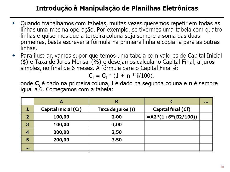 18 Introdução à Manipulação de Planilhas Eletrônicas Quando trabalhamos com tabelas, muitas vezes queremos repetir em todas as linhas uma mesma operação.