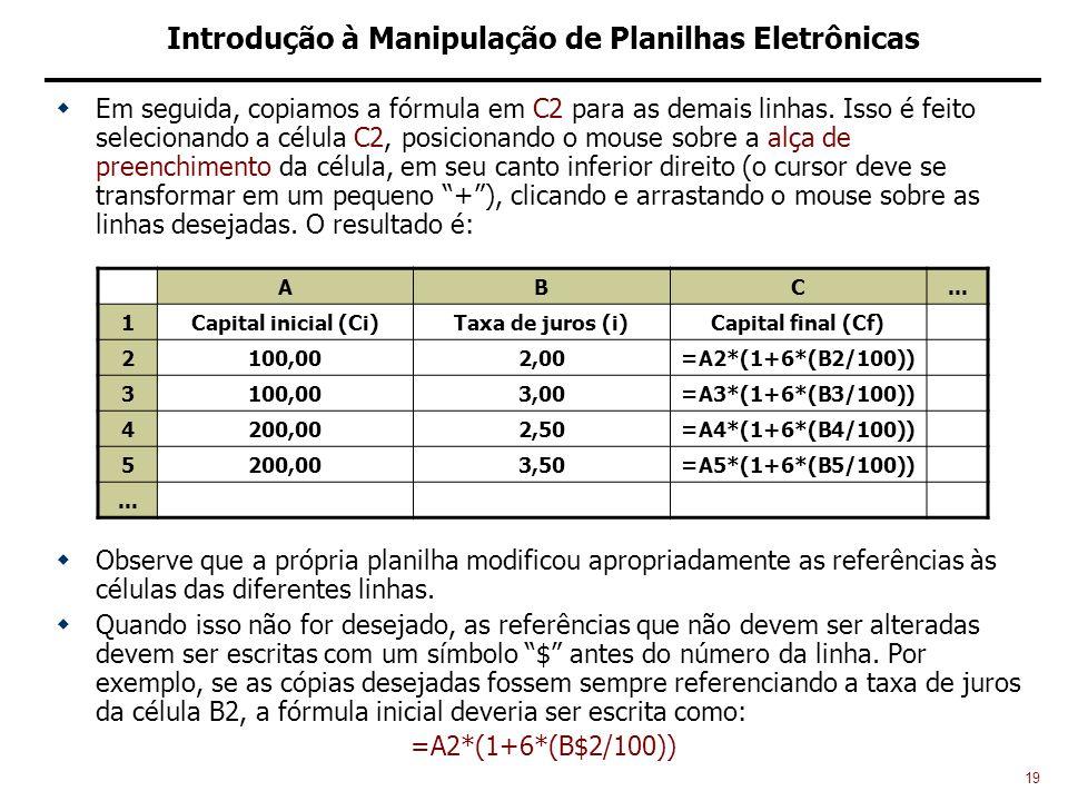 19 Introdução à Manipulação de Planilhas Eletrônicas Em seguida, copiamos a fórmula em C2 para as demais linhas.