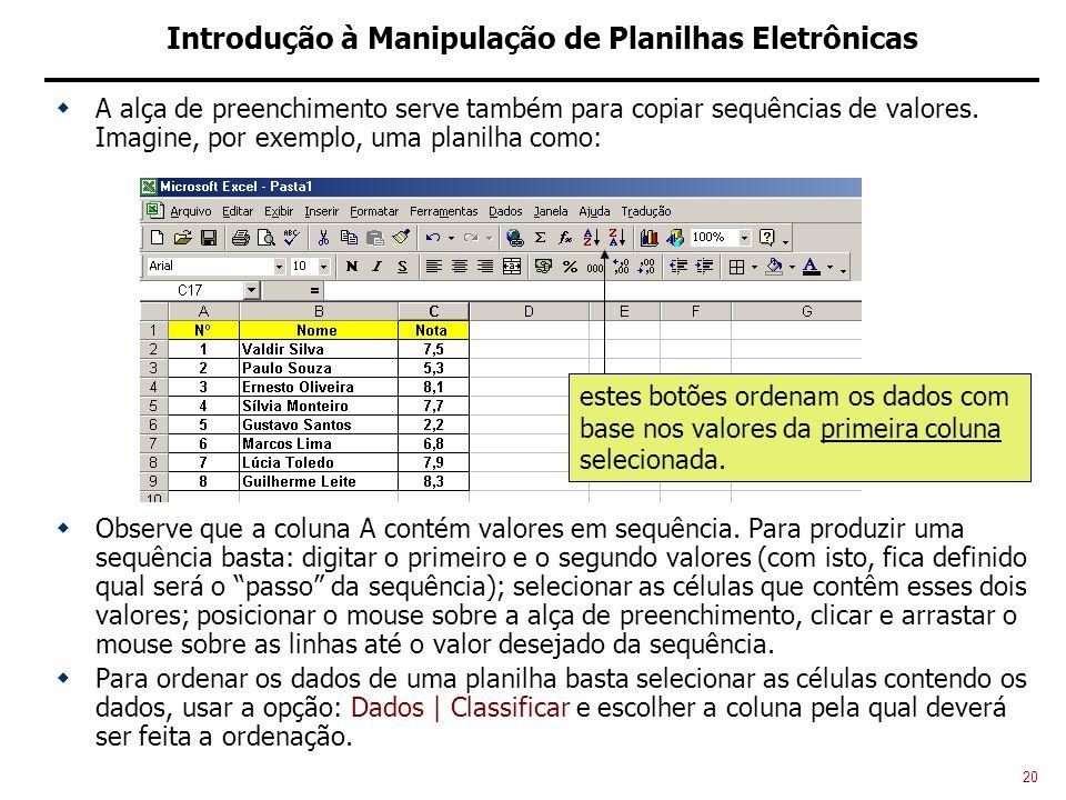 20 Introdução à Manipulação de Planilhas Eletrônicas A alça de preenchimento serve também para copiar sequências de valores.