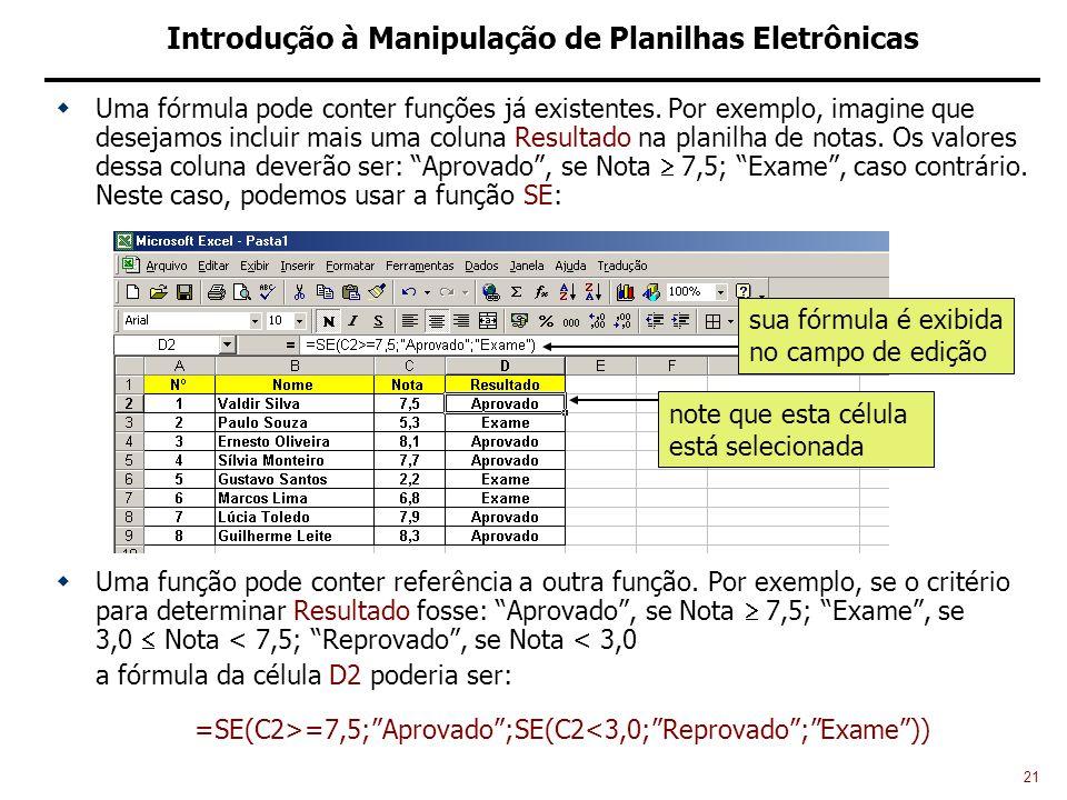 21 Introdução à Manipulação de Planilhas Eletrônicas Uma fórmula pode conter funções já existentes.