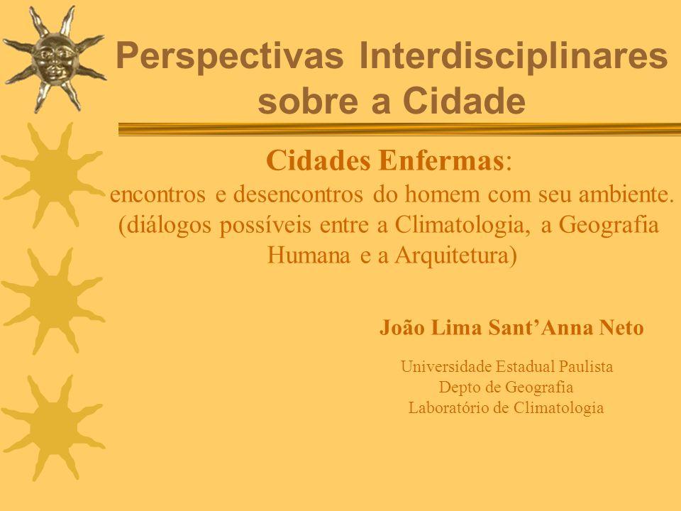 Perspectivas Interdisciplinares sobre a Cidade João Lima SantAnna Neto Universidade Estadual Paulista Depto de Geografia Laboratório de Climatologia C