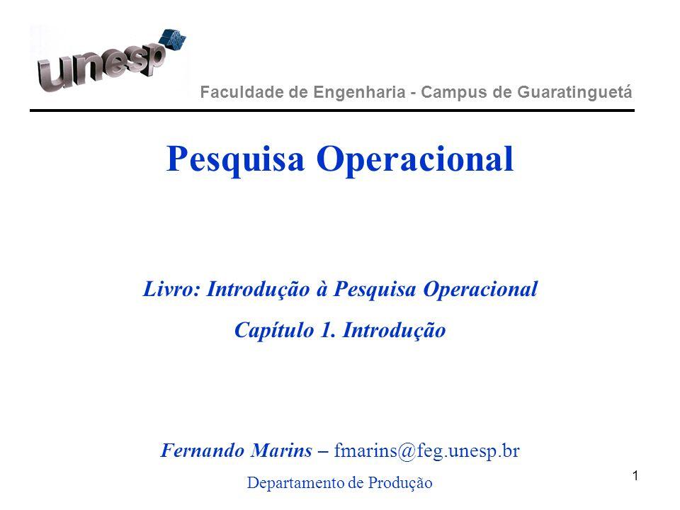 1 Faculdade de Engenharia - Campus de Guaratinguetá Pesquisa Operacional Livro: Introdução à Pesquisa Operacional Capítulo 1. Introdução Fernando Mari
