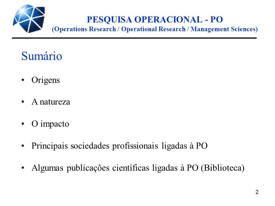 2 PESQUISA OPERACIONAL - PO (Operations Research / Operational Research / Management Sciences) Sumário Origens A natureza O impacto Principais socieda