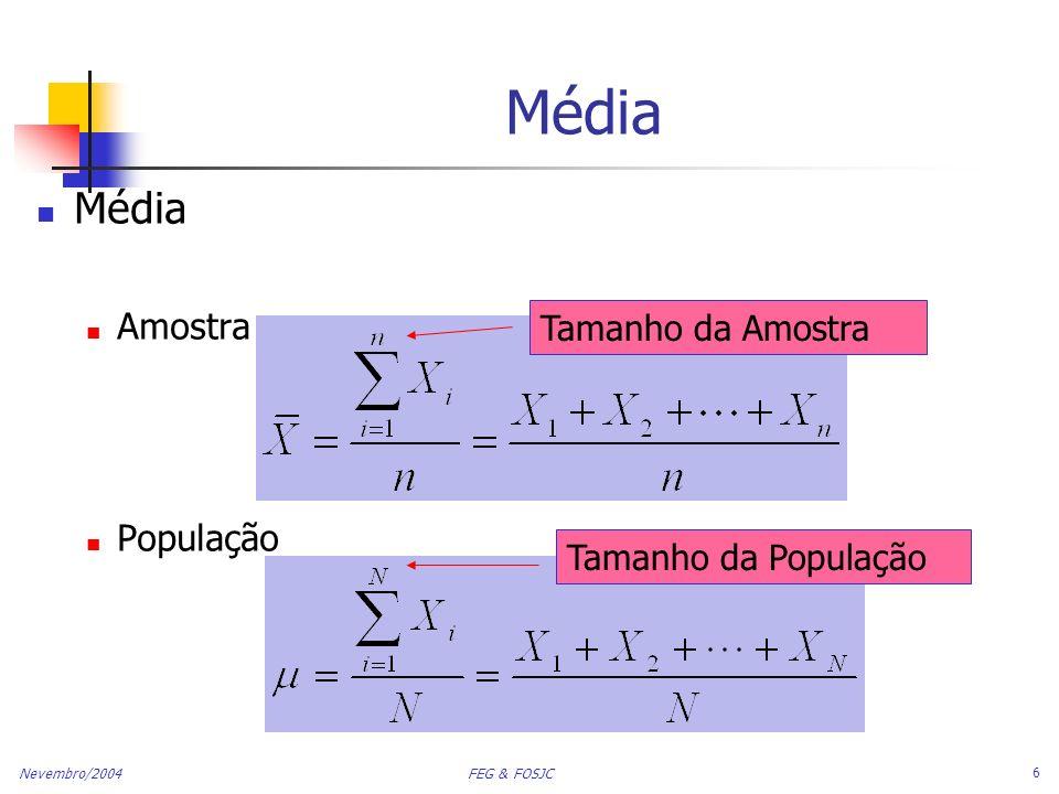 Nevembro/2004 FEG & FOSJC 7 Média Medida mais comum de tendência central Afetada por valores extremos (outliers) (continuação) 0 1 2 3 4 5 6 7 8 9 100 1 2 3 4 5 6 7 8 9 10 12 14 Média = 5Média = 6