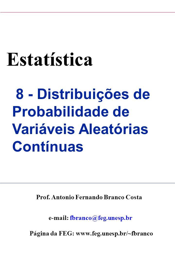 Estatística 8 - Distribuições de Probabilidade de Variáveis Aleatórias Contínuas Prof. Antonio Fernando Branco Costa e-mail: fbranco@feg.unesp.br Pági