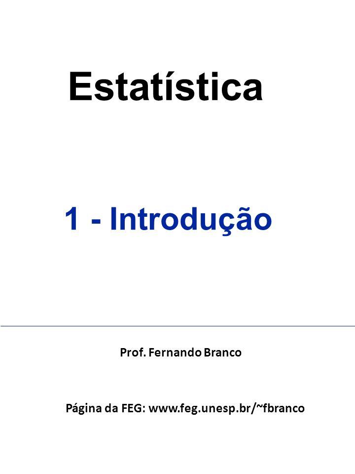 Estatística 1 - Introdução Prof. Fernando Branco Página da FEG: www.feg.unesp.br/~fbranco