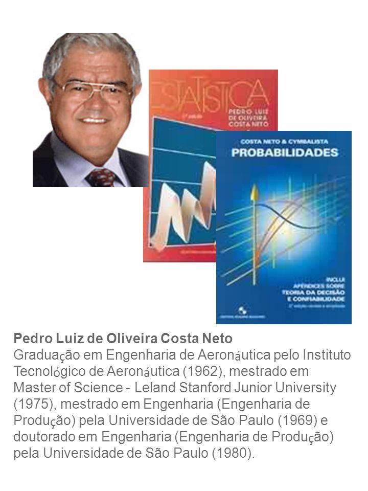 Pedro Luiz de Oliveira Costa Neto Gradua ç ão em Engenharia de Aeron á utica pelo Instituto Tecnol ó gico de Aeron á utica (1962), mestrado em Master
