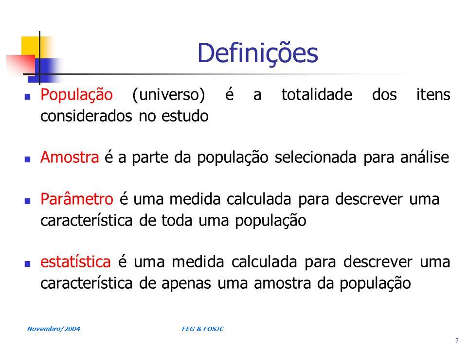 Novembro/2004 FEG & FOSJC 7 Definições População (universo) é a totalidade dos itens considerados no estudo Amostra é a parte da população selecionada