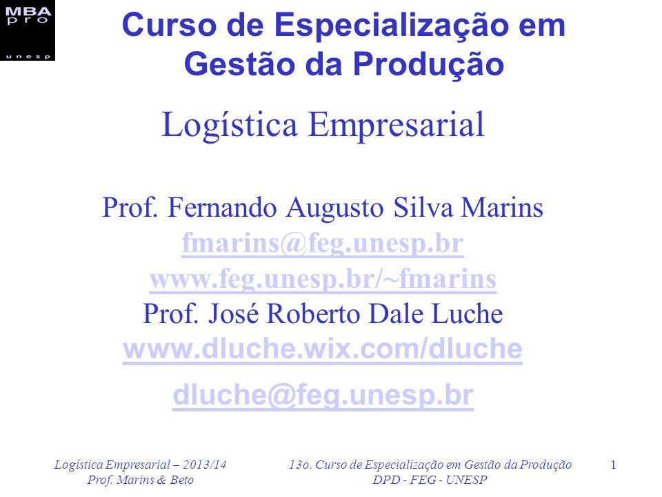 Logística Empresarial – 2013/14 Prof. Marins & Beto 13o. Curso de Especialização em Gestão da Produção DPD - FEG - UNESP 1 Logística Empresarial Prof.