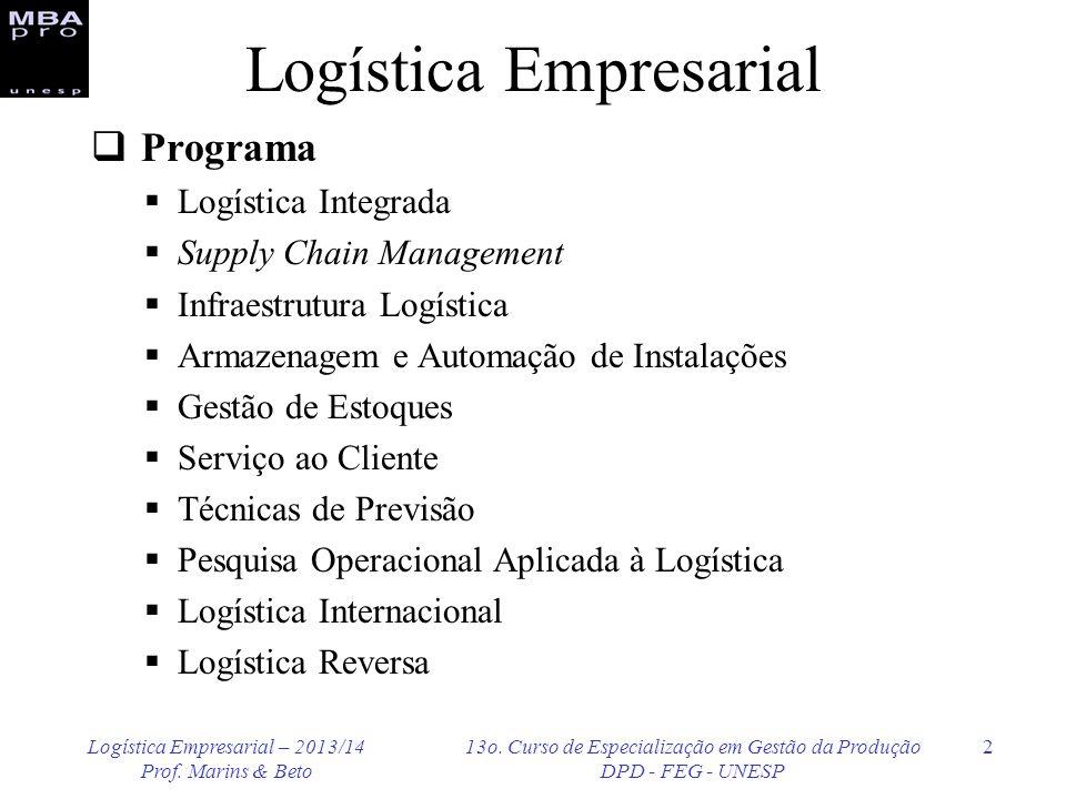 Logística Empresarial – 2013/14 Prof. Marins & Beto 13o. Curso de Especialização em Gestão da Produção DPD - FEG - UNESP 2 Logística Empresarial Progr