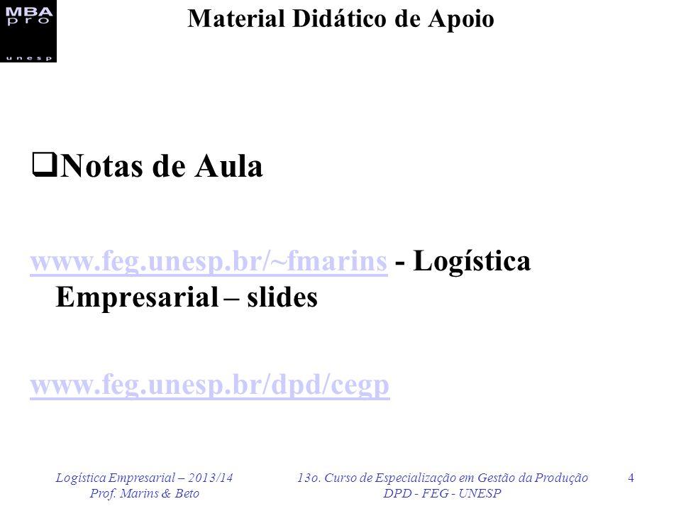 Logística Empresarial – 2013/14 Prof. Marins & Beto 13o. Curso de Especialização em Gestão da Produção DPD - FEG - UNESP 4 Material Didático de Apoio