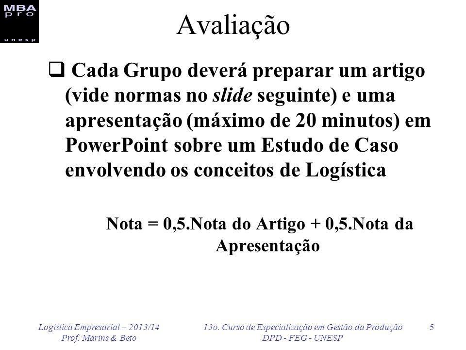 Logística Empresarial – 2013/14 Prof. Marins & Beto 13o. Curso de Especialização em Gestão da Produção DPD - FEG - UNESP 5 Avaliação Cada Grupo deverá