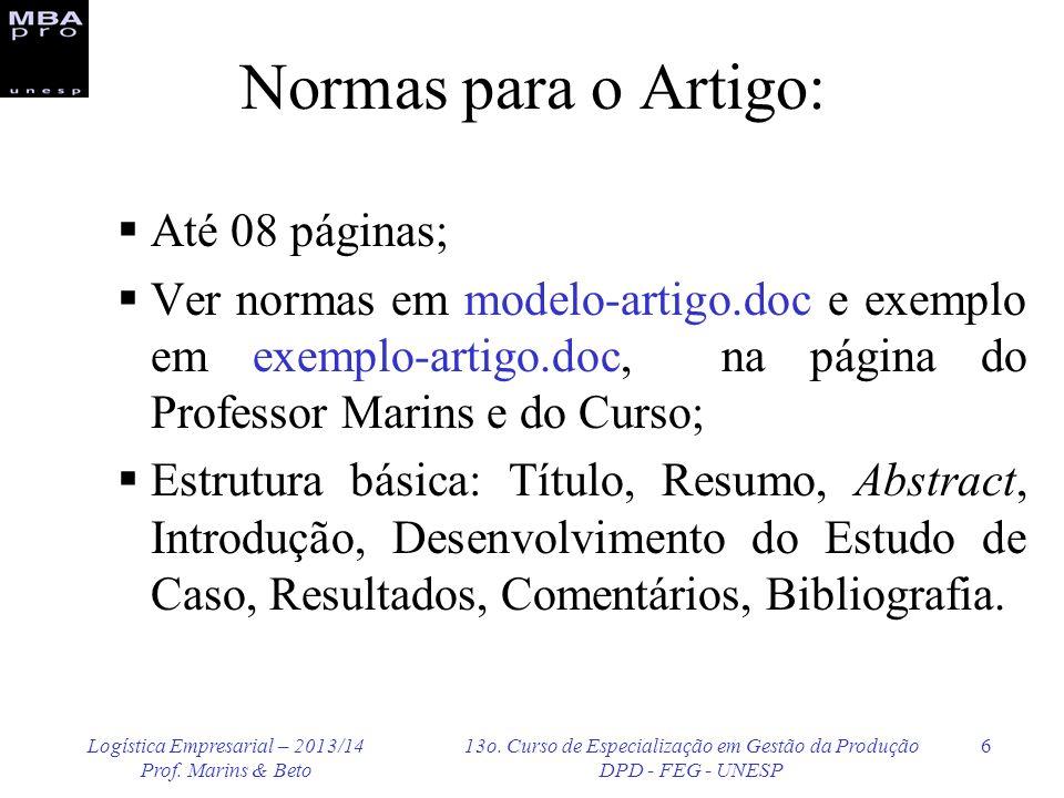 Logística Empresarial – 2013/14 Prof. Marins & Beto 13o. Curso de Especialização em Gestão da Produção DPD - FEG - UNESP 6 Normas para o Artigo: Até 0