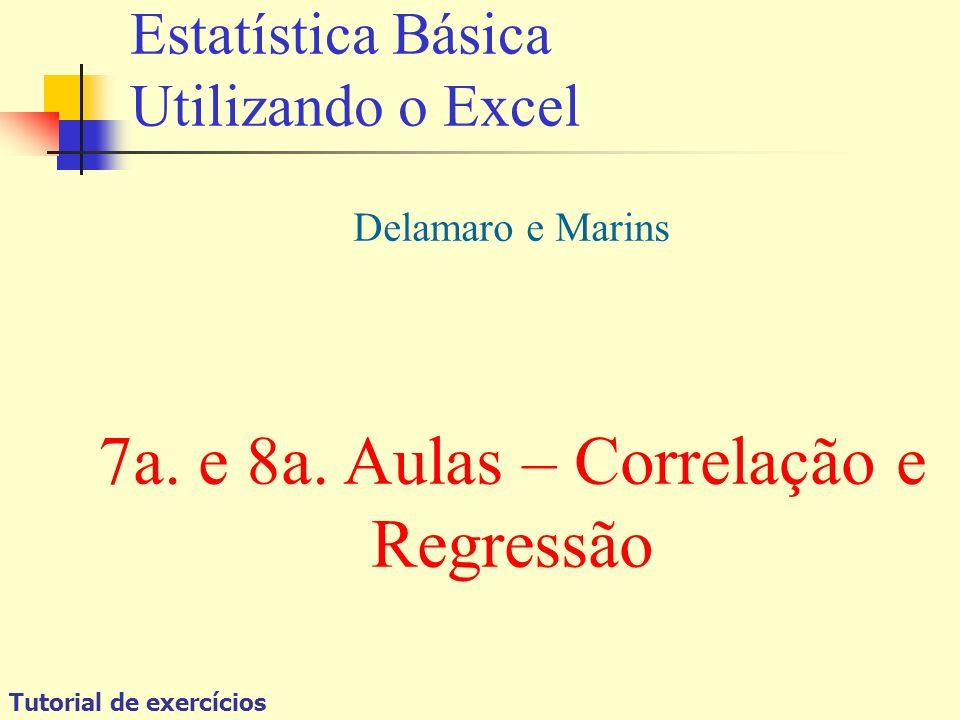Tutorial de exercícios Estatística Básica Utilizando o Excel Delamaro e Marins 7a. e 8a. Aulas – Correlação e Regressão
