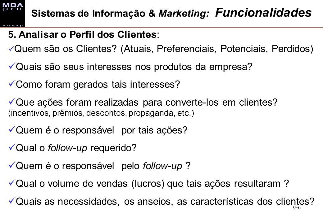9-6 5. Analisar o Perfil dos Clientes: Quem são os Clientes? (Atuais, Preferenciais, Potenciais, Perdidos) Quais são seus interesses nos produtos da e