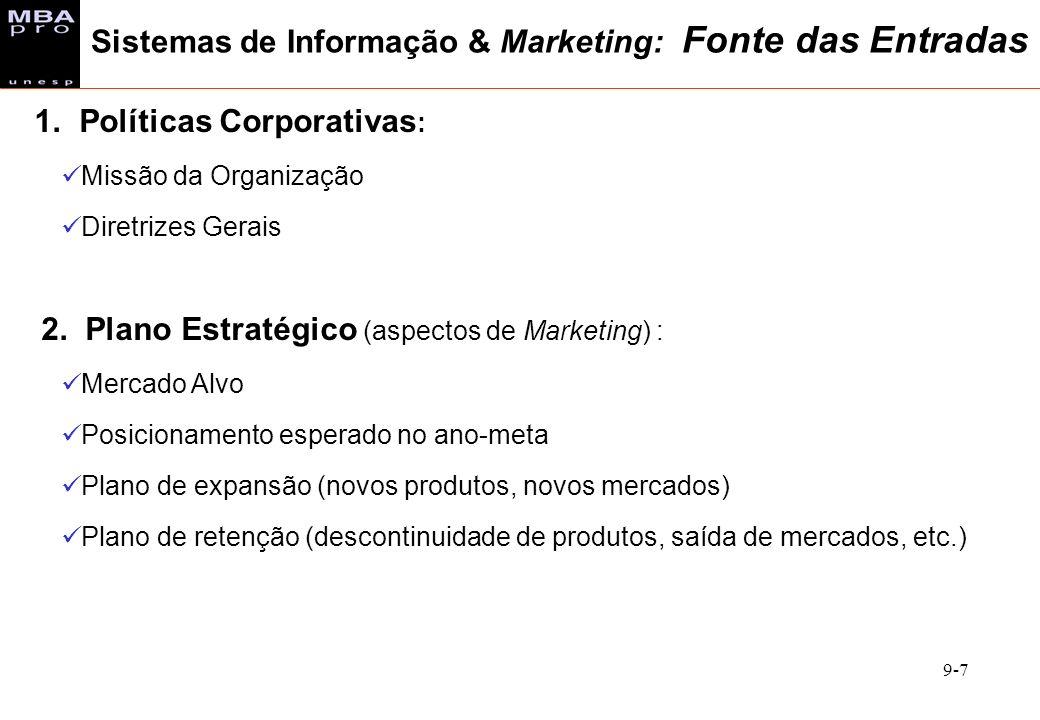 9-7 1. Políticas Corporativas : Missão da Organização Diretrizes Gerais 2. Plano Estratégico (aspectos de Marketing) : Mercado Alvo Posicionamento esp