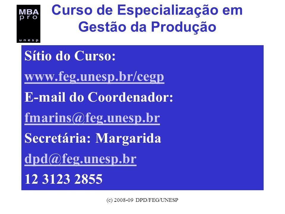 (c) 2008-09 DPD/FEG/UNESP Curso de Especialização em Gestão da Produção Sítio do Curso: www.feg.unesp.br/cegp E-mail do Coordenador: fmarins@feg.unesp