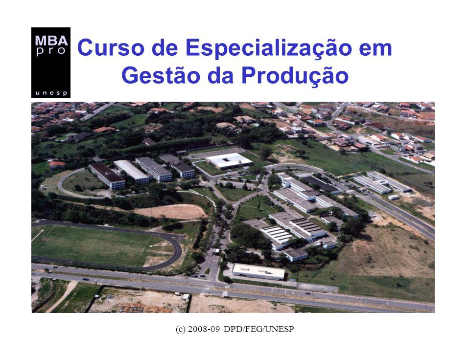 (c) 2008-09 DPD/FEG/UNESP Curso de Especialização em Gestão da Produção