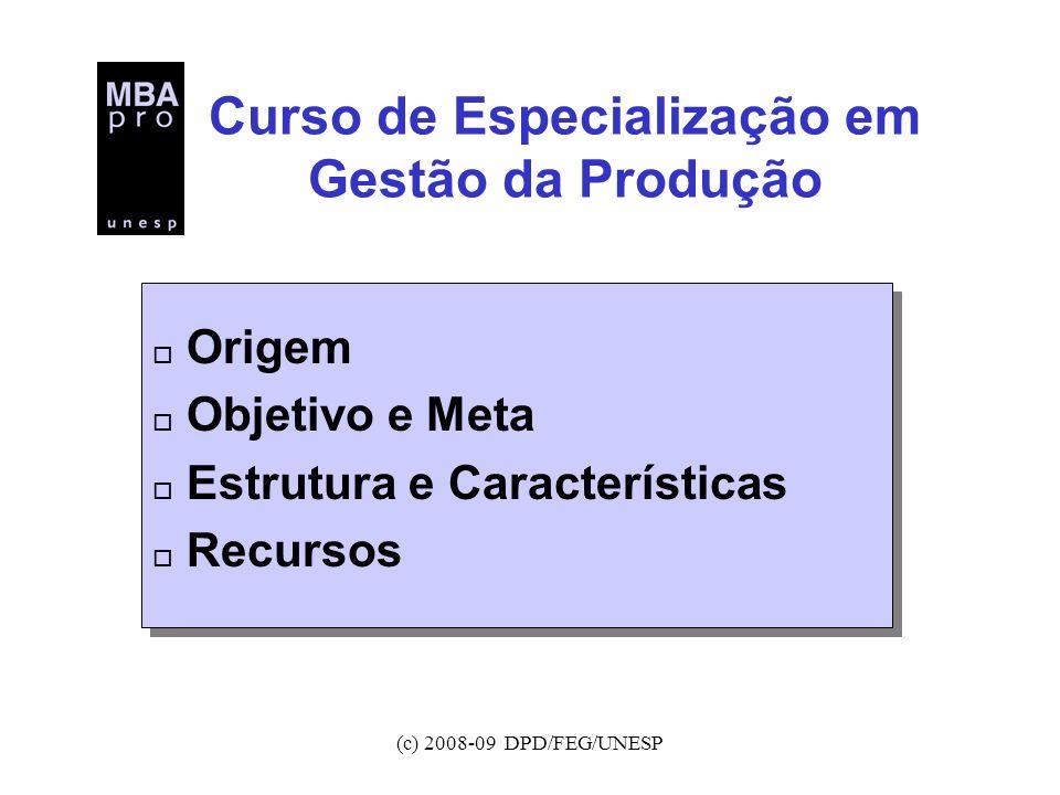 (c) 2008-09 DPD/FEG/UNESP Curso de Especialização em Gestão da Produção o Origem o Objetivo e Meta o Estrutura e Características o Recursos o Origem o